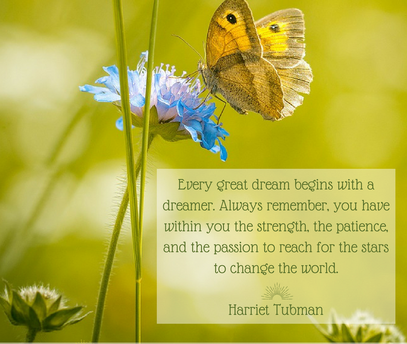 Every great dream begins with a dreamer. Always remember, you have within you the strength, the patience, and the passion to reach for the stars to change the world. - Harriet Tubman