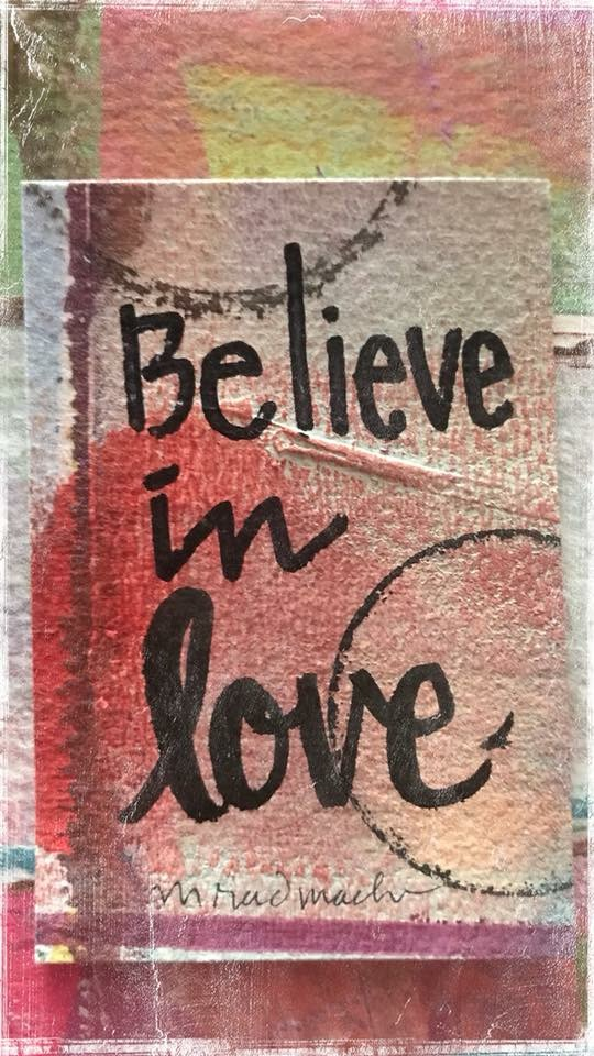"""Believe in love"" Artwork by Mary Anne Radmacher"