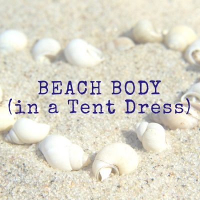 Beach Body (in a Tent Dress)