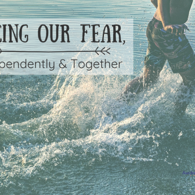 Facing Our Fear, Independently & Together