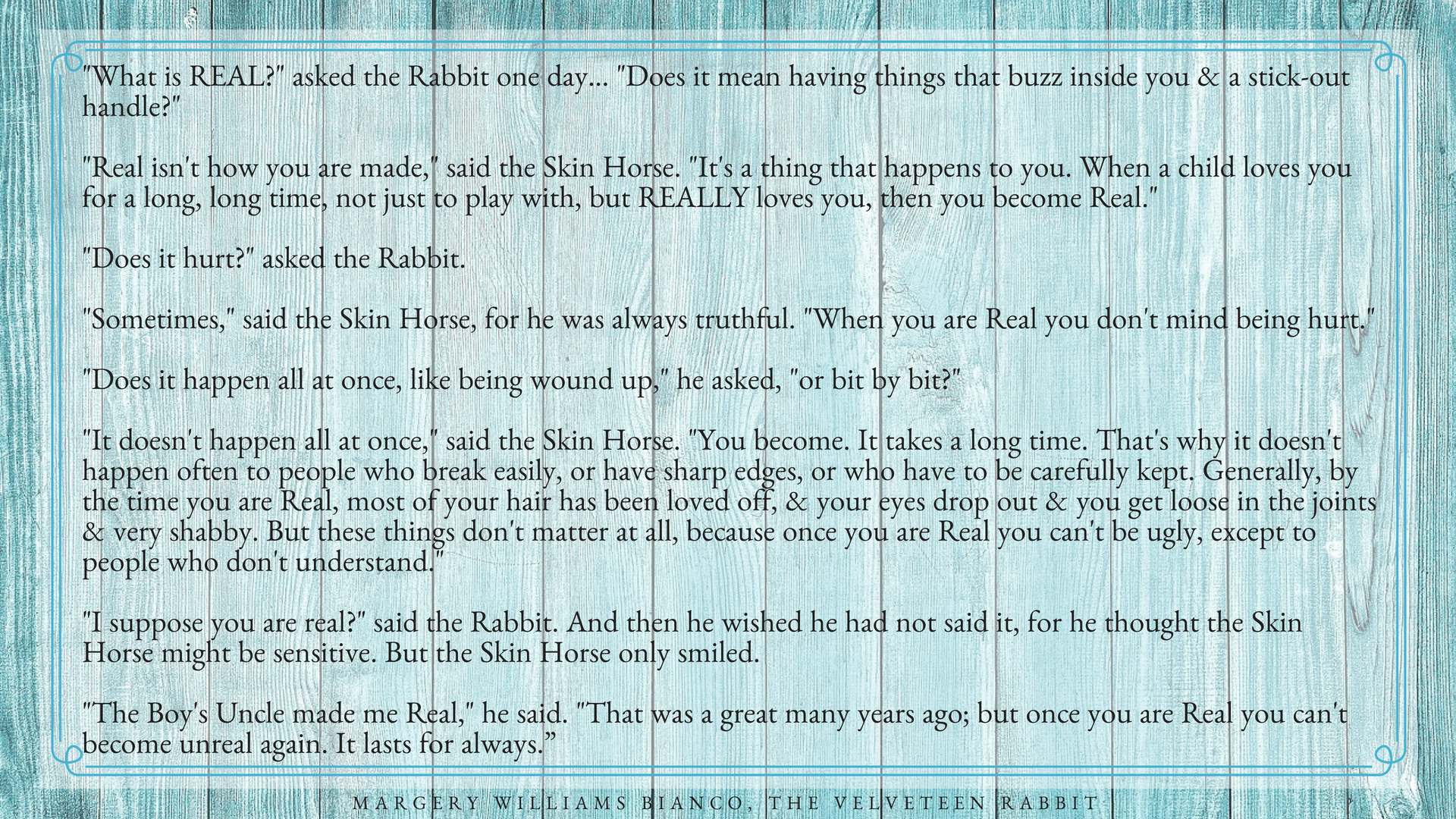 "Wisdom on what it means to be ""real"" from the timeless tale, The Velveteen Rabbit."
