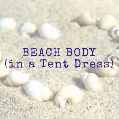Beach Body (in a Tent Dress)